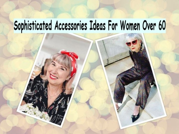 Sophisticated accessories Ideas for women over 60